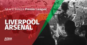 Liverpool vs Arsenal - hit w 3. kolejce Premier League!
