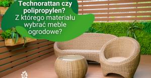 Technorattan czy polipropylen? Z którego materiału wybrać meble ogrodowe?